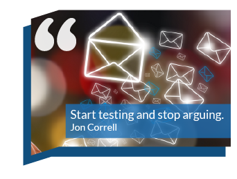 Email Marketing Quote: Start testing and stop arguing. Jon Correll