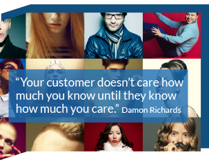 Your customer doesn't care how much you know until they know how much you care. Damon Richards
