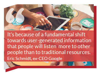 It's because of this fundamental shift towards user-generated information that people will listen more to other people than to traditional sources. Eric Schmidt