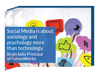 Social Media is about sociology and psychology more than technology. Brian Solis
