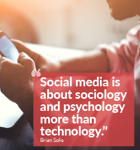 """Social media is about sociology and psychology more than technology."" Brian Solis"