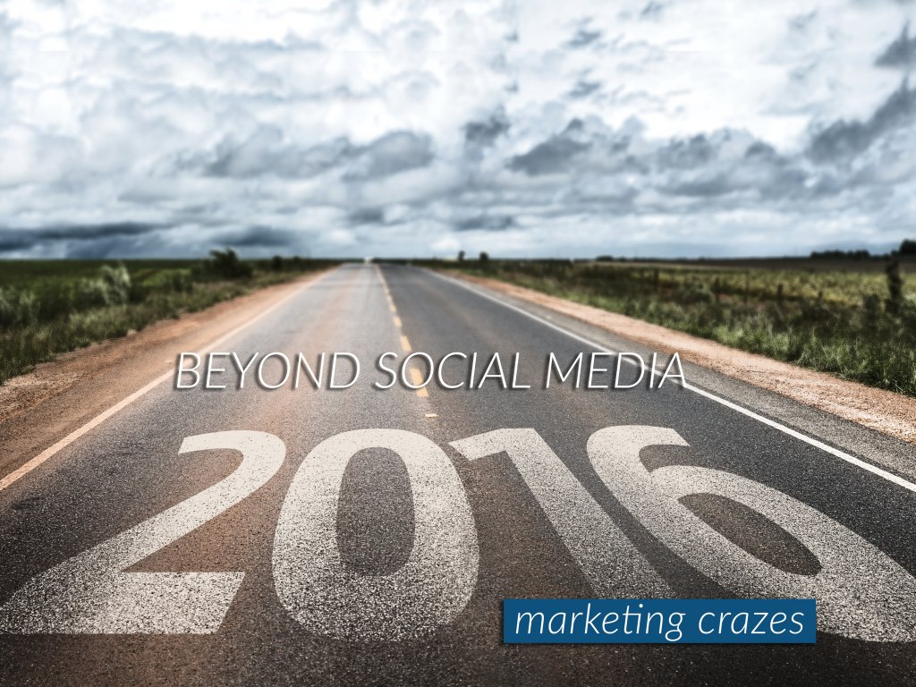 Beyond social media marketing trends for 2016