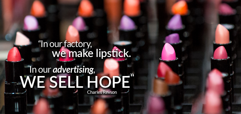 In our factory we make lipstick. In our advertising we sell hope. Quote